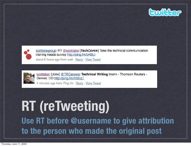 RT (reTweeting)                   Use RT before @username to give attribution                   to the person who made the...