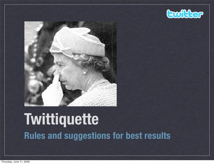 Twittiquette                   Rules and suggestions for best results  Thursday, June 11, 2009