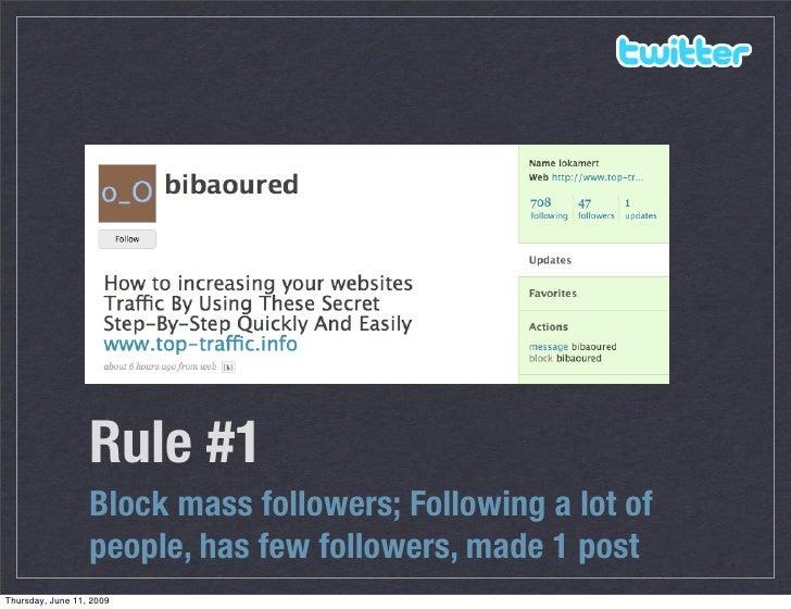 Rule #1                   Block mass followers; Following a lot of                   people, has few followers, made 1 pos...