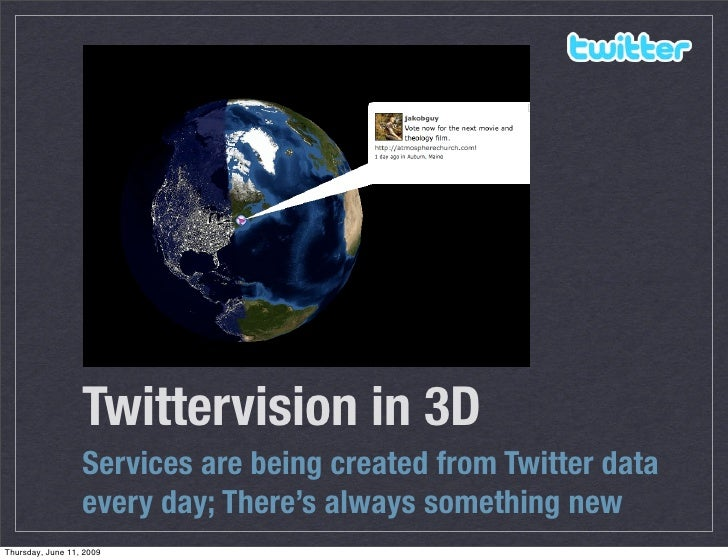 Twittervision in 3D                   Services are being created from Twitter data                   every day; There's al...