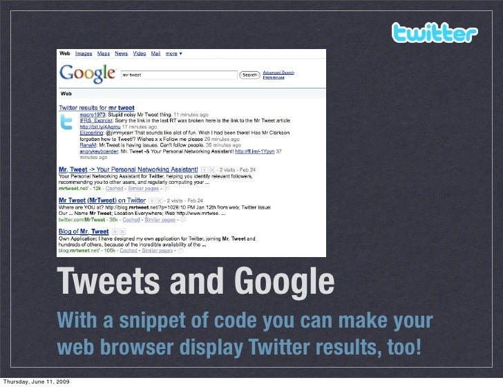 Tweets and Google                   With a snippet of code you can make your                   web browser display Twitter...