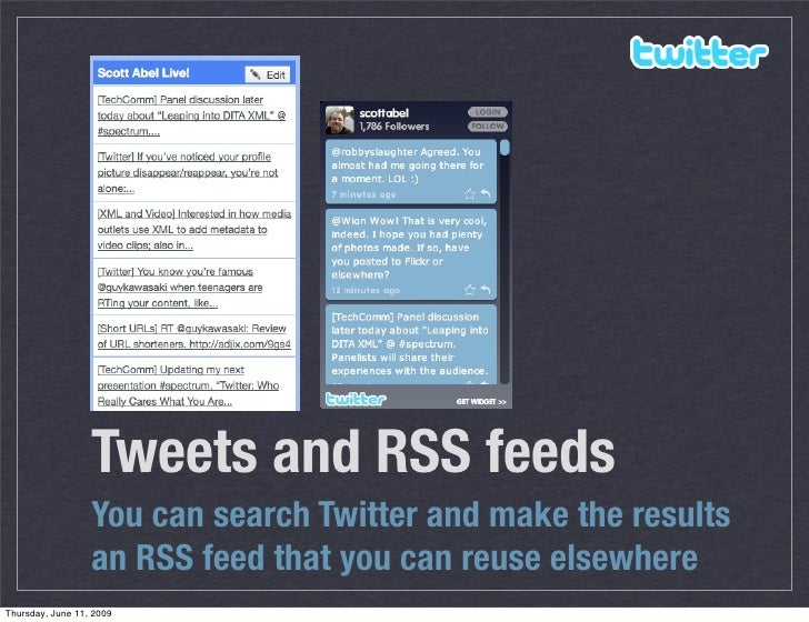 Tweets and RSS feeds                   You can search Twitter and make the results                   an RSS feed that you ...