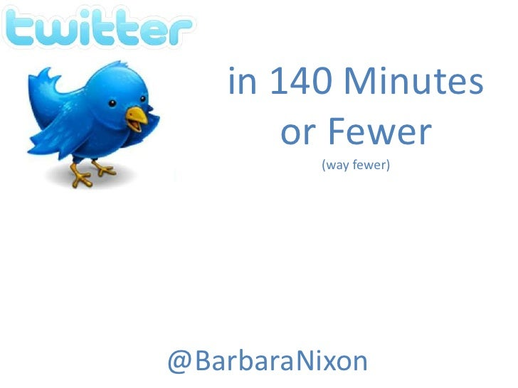 in 140 Minutesor Fewer(way fewer)<br />@BarbaraNixon<br />