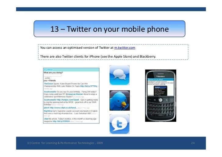 13– Twitteronyourmobilephone           YoucanaccessanoptimisedversionofTwitteratm.twitter.com           Ther...