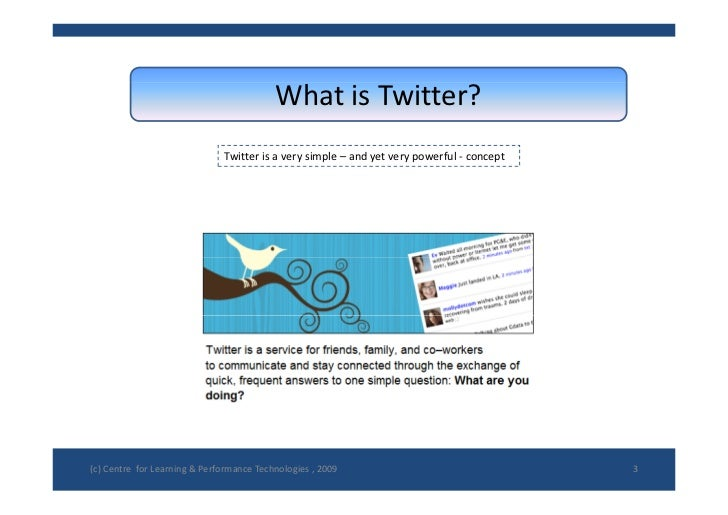 WhatisTwitter?                                Twitterisaverysimple– andyetverypowerful‐ concept     (c)Centre...