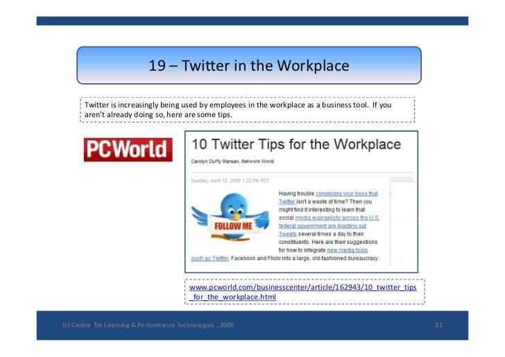 19– TwitterintheWorkplace         Twitterisincreasinglybeingusedbyemployeesintheworkplaceasabusinesstool....