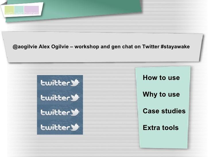 @aogilvie Alex Ogilvie – workshop and gen chat on Twitter #stayawake                                                 How t...