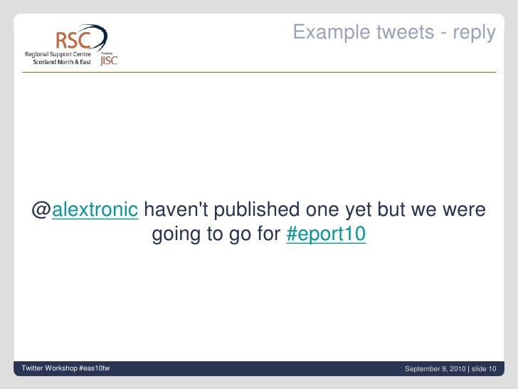 Example tweets - reply<br />@alextronichaven't published one yet but we were going to go for#eport10<br />Twitter Worksh...