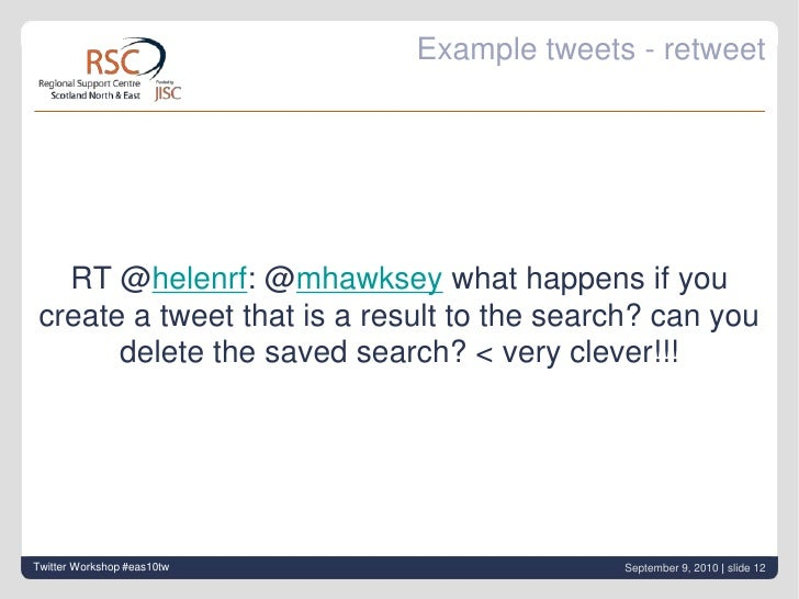 Example tweets - retweet<br />RT @helenrf: @mhawkseywhat happens if you create a tweet that is a result to the search? ca...