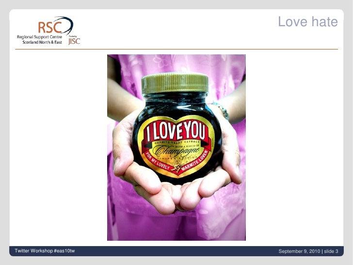 Twitter Workshop #eas10tw<br />September 9, 2010| slide 3<br />Love hate<br />