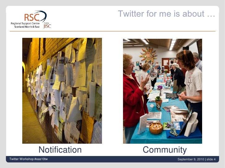 Twitter for me is about …<br />Notification<br />Community<br />Twitter Workshop #eas10tw<br />September 9, 2010| slide 4<...