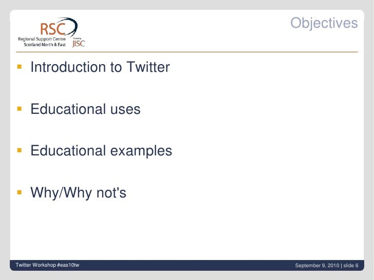 Objectives<br />Introduction to Twitter<br />Educational uses<br />Educational examples<br />Why/Why not's<br />Twitter Wo...