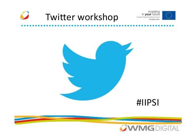 Twitter workshop                   #IIPSI