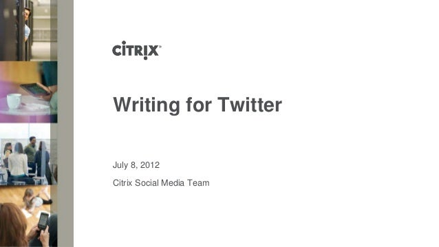 July 8, 2012Writing for TwitterCitrix Social Media Team