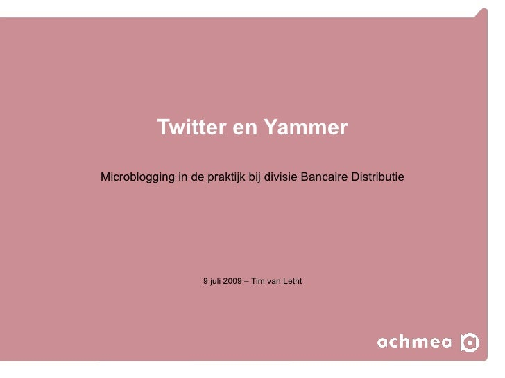 Twitter en Yammer  Microblogging in de praktijk bij divisie Bancaire Distributie                         9 juli 2009 – Tim...