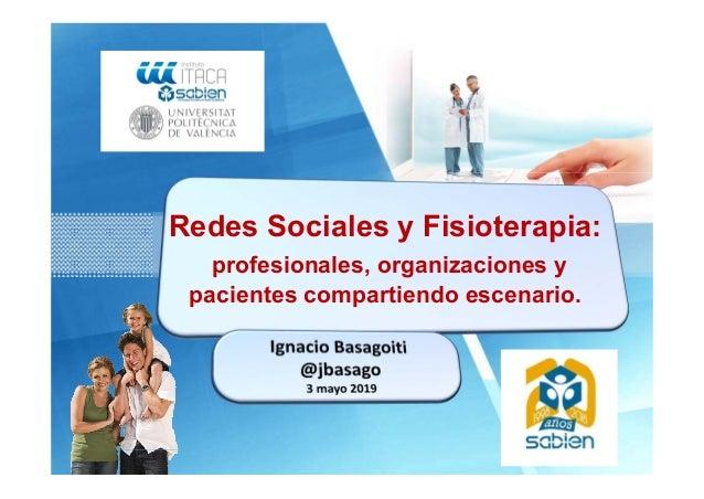 Tecnologías para la Salud y el Bienestar Redes Sociales y Fisioterapia: profesionales, organizaciones y pacientes comparti...