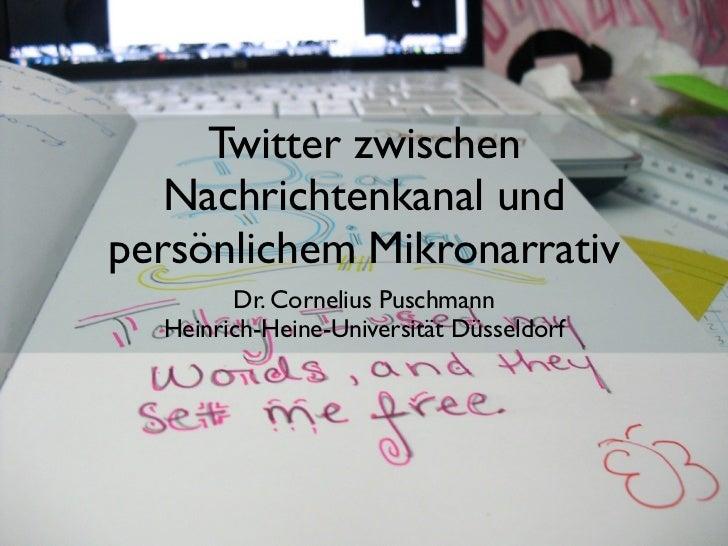 Twitter zwischen   Nachrichtenkanal undpersönlichem Mikronarrativ        Dr. Cornelius Puschmann  Heinrich-Heine-Universit...