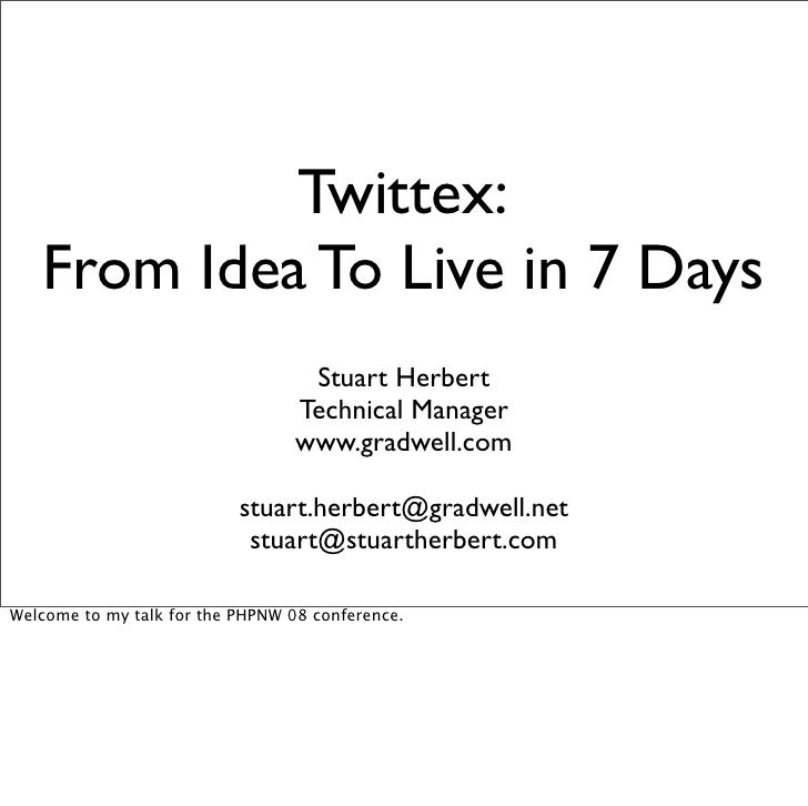 Twittex:    From Idea To Live in 7 Days                                    Stuart Herbert                                 ...
