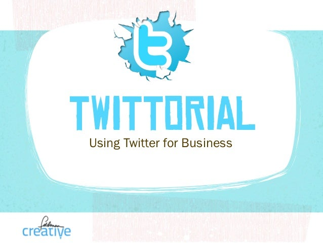 TWITTORIAL Using Twitter for Business