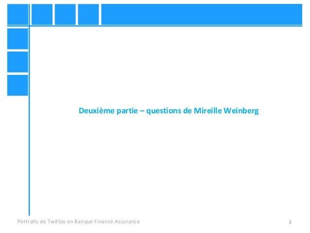 3 Deuxième partie – questions de Mireille Weinberg Portraits de Twittos en Banque Finance Assurance