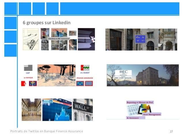 27 6 groupes sur Linkedin Portraits de Twittos en Banque Finance Assurance