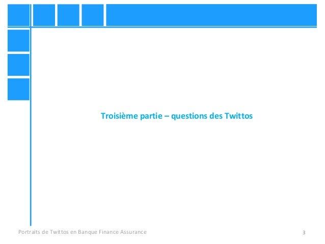 3 Troisième partie – questions des Twittos Portraits de Twittos en Banque Finance Assurance