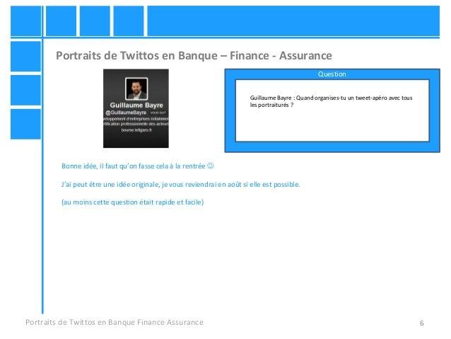 6 Portraits de Twittos en Banque – Finance - Assurance Portraits de Twittos en Banque Finance Assurance Guillaume Bayre : ...