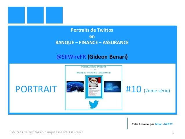 Portraits de Twittos  en  BANQUE – FINANCE – ASSURANCE  @SIIWireFR (Gideon Benari)  PORTRAIT #10 (2eme série)  Portrait ré...