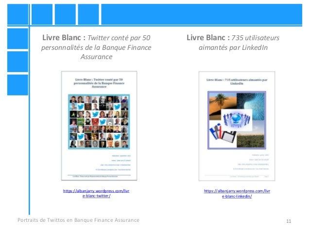 11Portraits de Twittos en Banque Finance Assurance https://albanjarry.wordpress.com/livr e-blanc-twitter/ Livre Blanc : Tw...