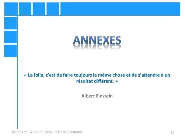 12Portraits de Twittos en Banque Finance Assurance « La folie, c'est de faire toujours la même chose et de s'attendre à un...