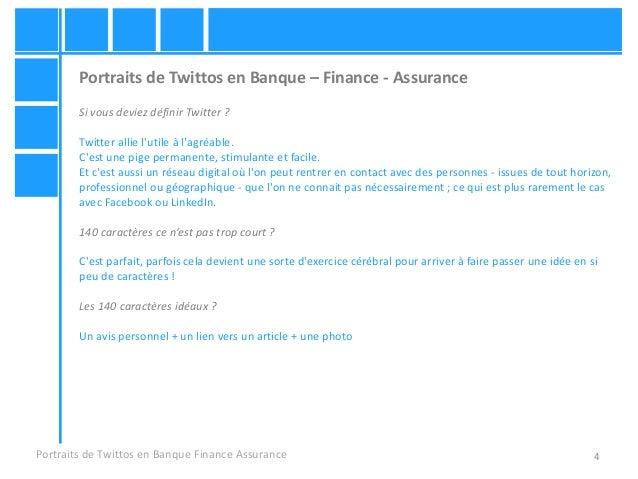 4 Portraits de Twittos en Banque – Finance - Assurance Si vous deviez définir Twitter ? Twitter allie l'utile à l'agréable...
