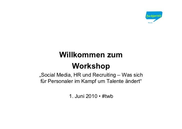 """Willkommen zum             Workshop """"Social Media, HR und Recruiting – Was sich  für Personaler im Kampf um Talente ändert..."""