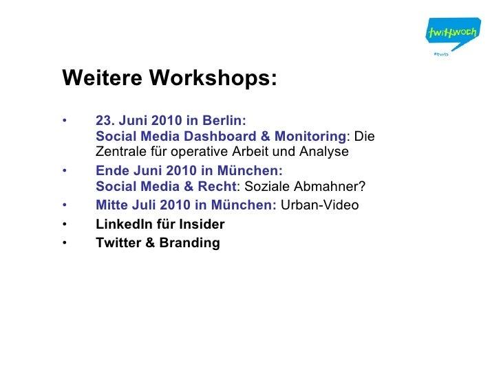 <ul><li>Weitere Workshops: </li></ul><ul><li>23. Juni 2010 in Berlin:  Social Media Dashboard & Monitoring : Die Zentrale ...