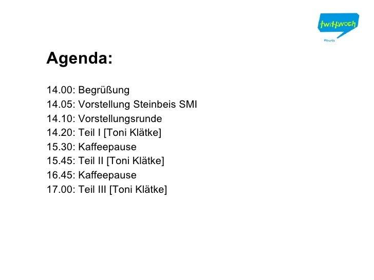 Agenda: 14.00: Begrüßung 14.05: Vorstellung Steinbeis SMI 14.10: Vorstellungsrunde 14.20: Teil I [Toni Klätke] 15.30: Kaff...