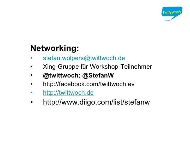 <ul><li>Networking: </li></ul><ul><li>[email_address] </li></ul><ul><li>Xing-Gruppe für Workshop-Teilnehmer </li></ul><ul>...