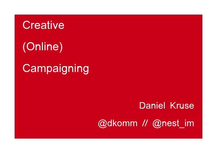 Creative (Online) Campaigning                        Daniel Kruse               @dkomm // @nest_im