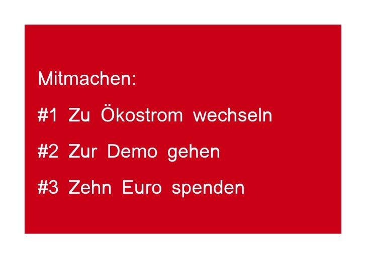 Mitmachen: #1 Zu Ökostrom wechseln #2 Zur Demo gehen #3 Zehn Euro spenden