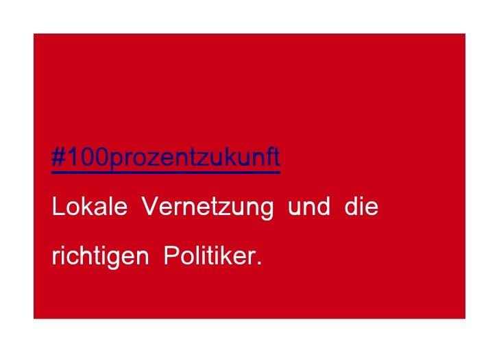 #100prozentzukunft Lokale Vernetzung und die richtigen Politiker.