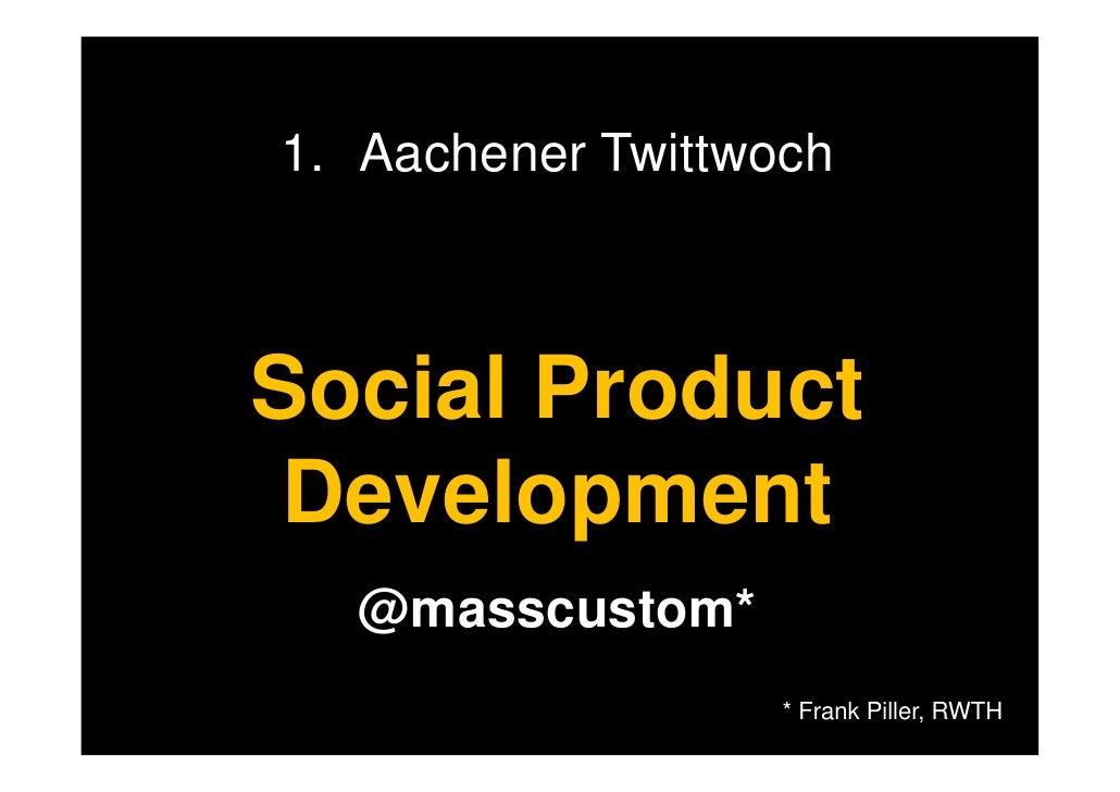 11. Aachener TwittwochSocial Product Development  @masscustom*                   * Frank Piller, RWTH