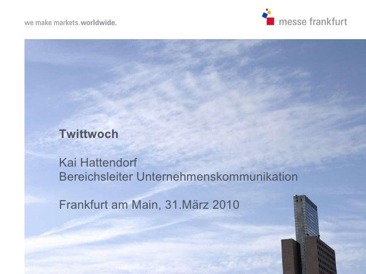 Twittwoch Kai Hattendorf Bereichsleiter Unternehmenskommunikation  Frankfurt am Main, 31.März 2010