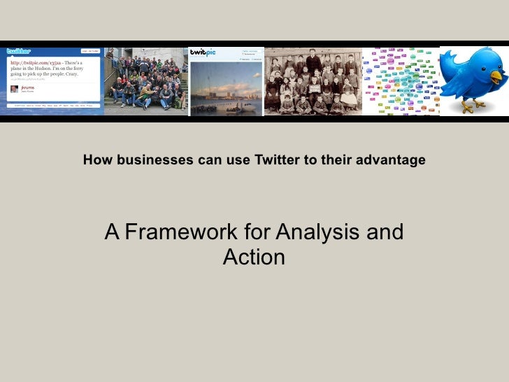 How businesses can use Twitter to their advantage A Framework for Analysis and Action