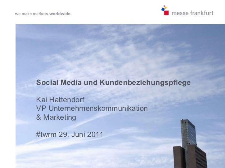 Social Media und Kundenbeziehungspflege Kai Hattendorf VP Unternehmenskommunikation  & Marketing #twrm 29. Juni 2011