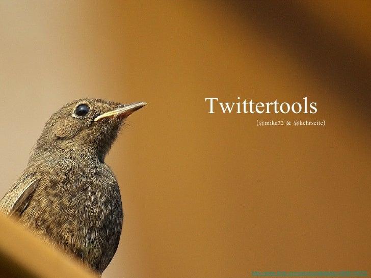 Twittertools http://www.flickr.com/photos/fabdebaz/3638740033 (@mika73 & @kehrseite)