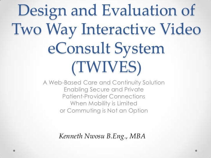 Design and Evaluation ofTwo Way Interactive Video     eConsult System        (TWIVES)    A Web-Based Care and Continuity S...