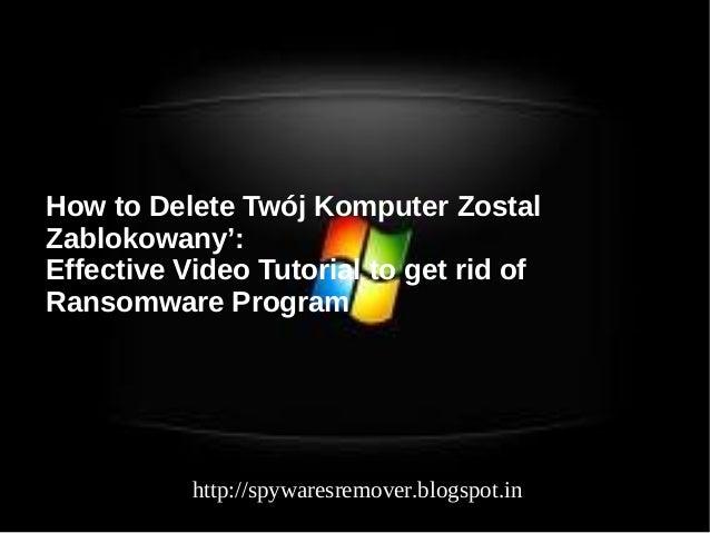 How to Delete Twój Komputer ZostalZablokowany':Effective Video Tutorial to get rid ofRansomware Program           http://s...