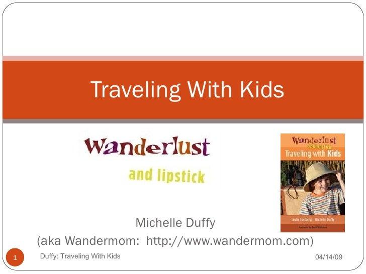 Michelle Duffy (aka Wandermom:  http://www.wandermom.com) Traveling With Kids 06/09/09 Duffy: Traveling With Kids
