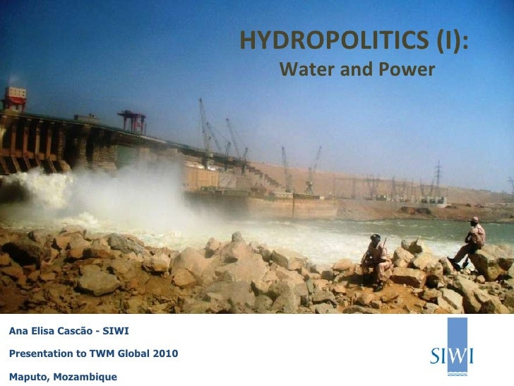 Ana Elisa Cascão - SIWI Presentation to TWM Global 2010 Maputo, Mozambique HYDROPOLITICS (I):  Water and Power