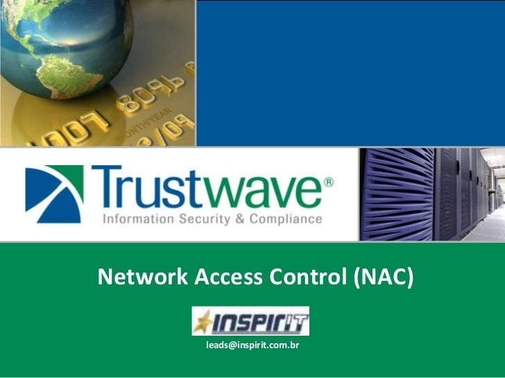 Network Access Control (NAC)<br />leads@inspirit.com.br<br />