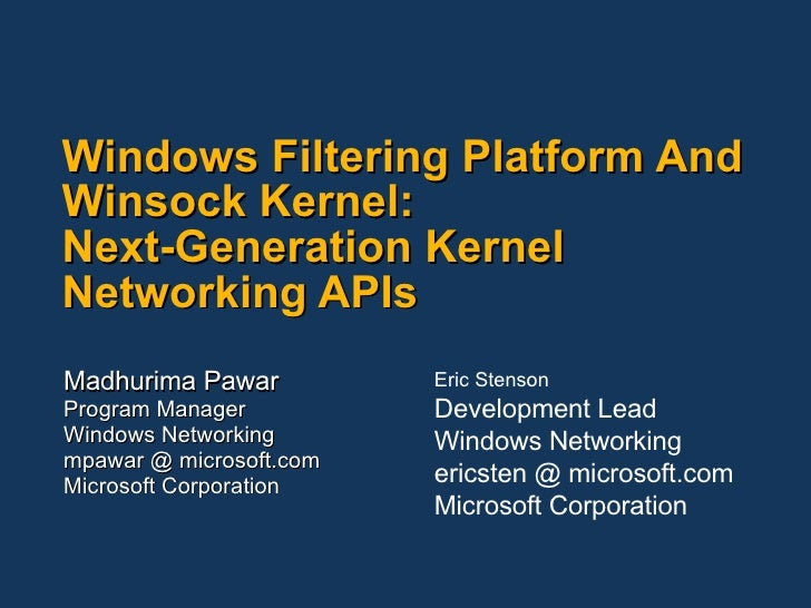 Windows Filtering Platform And Winsock Kernel:  Next-Generation Kernel Networking APIs Madhurima Pawar Program Manager Win...