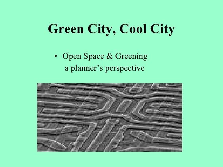 Green City, Cool City <ul><li>Open Space & Greening  </li></ul><ul><li>  a planner's perspective </li></ul>
